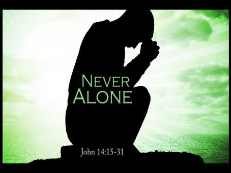 YOU ARE NOT ALONE! John 14:15-31