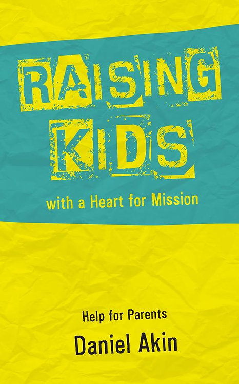 Raising Kids with a Heart for Mission ~ Daniel Akin