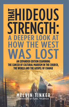 That Hideous Strength: A Deeper Look at How the West was Lost ~ Melvin Tinker