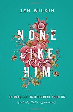 None Like Him ~ Jen Wilkin