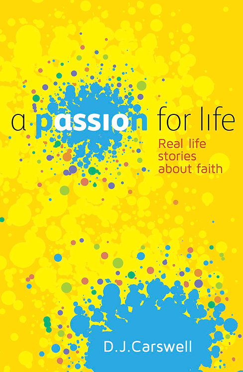 A Passion for Life ~ D J Carswell
