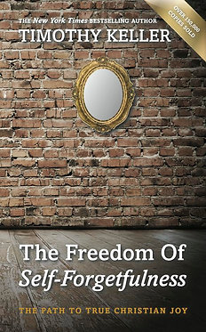 The Freedom of Self-Forgetfulness ~ Timothy Keller