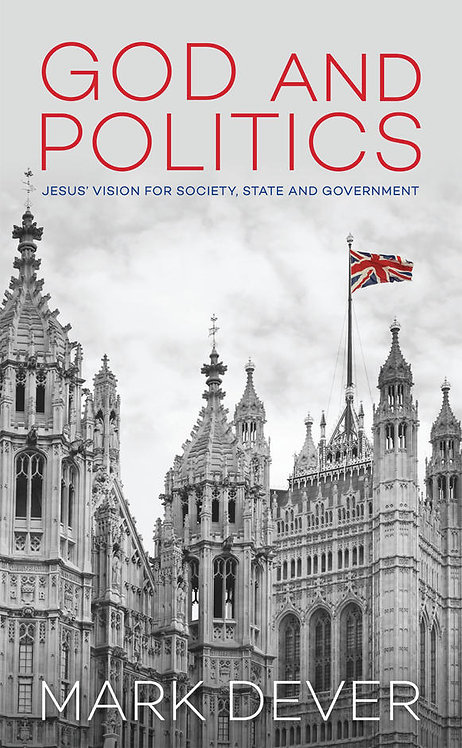 God and Politics [UK EDITION] ~ Mark Dever
