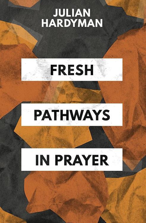 Fresh Pathways in Prayer ~ Julian Hardyman