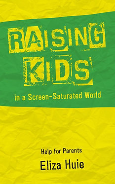Raising Kids in a Screen-Saturated World ~ Eliza Huie