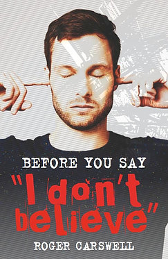 Before You Say I don't Believe ~ Roger Carswell