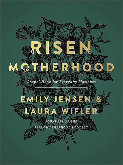Risen Motherhood ~ Emily Jensen and Laura Wilfer