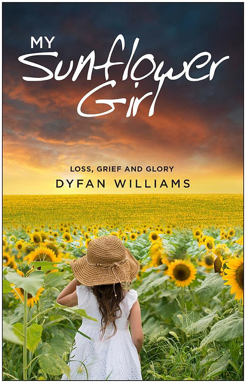 My Sunflower Girl: Loss, Grief and Glory ~ Dyfan Williams