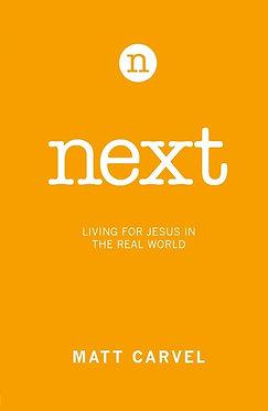 Next: Living for Jesus in the Real World ~ Matt Carvel