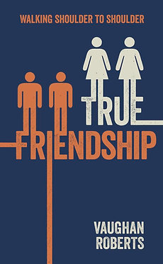 True Friendship ~ Vaughan Roberts