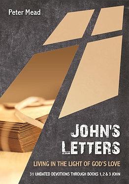 John's Letters: Living in the Light of God's Love~ Peter Mead