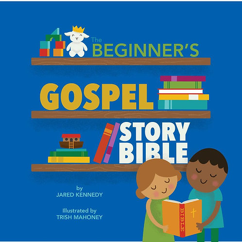 The Beginner's Gospel Story Bible ~ Jared Kennedy