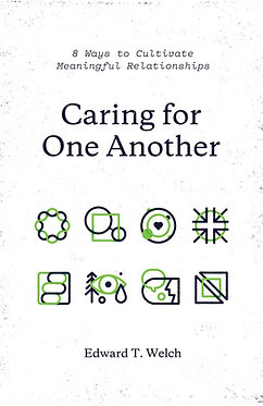 Caring for One Another ~ Ed Welch