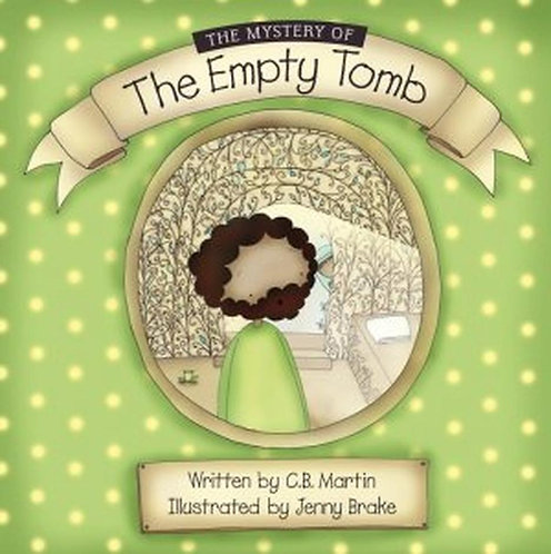 The Mystery of the Empty Tomb ~ CB Martin