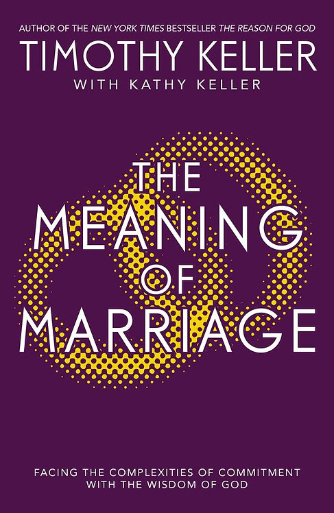 The Meaning of Marriage ~ Timothy Keller