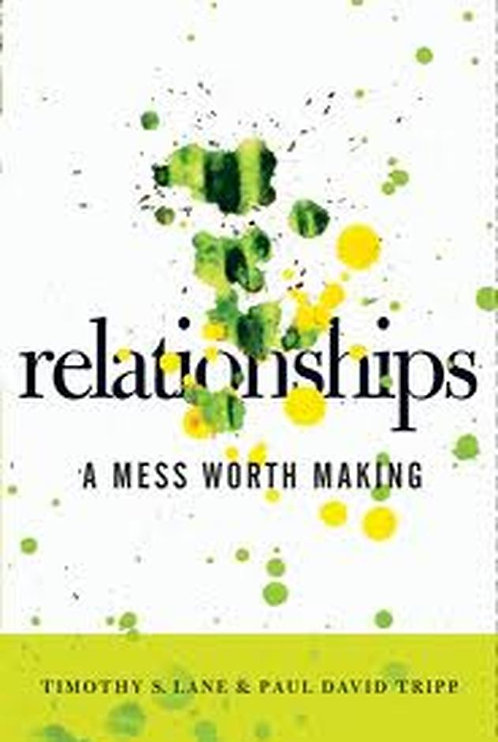 Relationships: A Mess Worth Making ~ Paul David Tripp