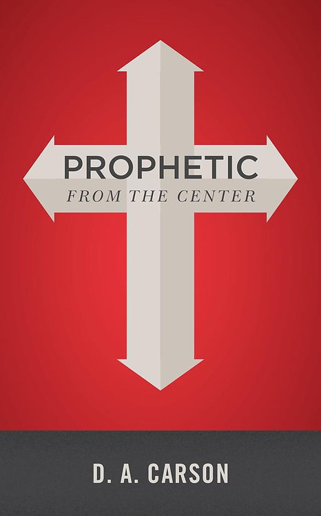 Prophetic From The Center ~ D. A. Carson