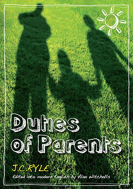 Duties of Parents ~ JC Ryle & Alan Witchalls