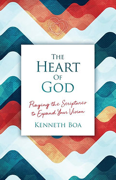 The Heart of God: Praying the Scriptures to Expand Your Vision ~ Ken Boa