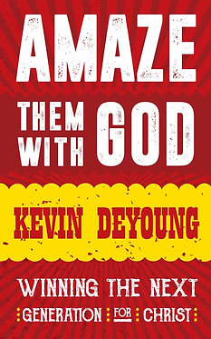 Amaze them with God ~ Kevin DeYoung