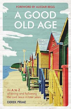 A Good Old Age- Derek Prime