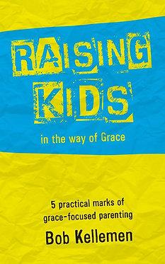 Raising Kids in the Way of Grace ~ Bob Kellemen