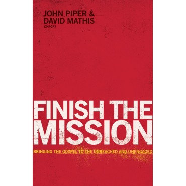 Finish The Mission- John Piper and David Mathis