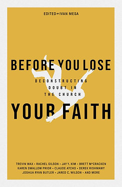 Before You Lose Your Faith Deconstructing Doubt in the Church~ Ivan Mesa