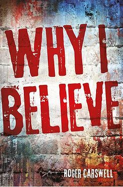 Why I Believe ~ Roger Carswell