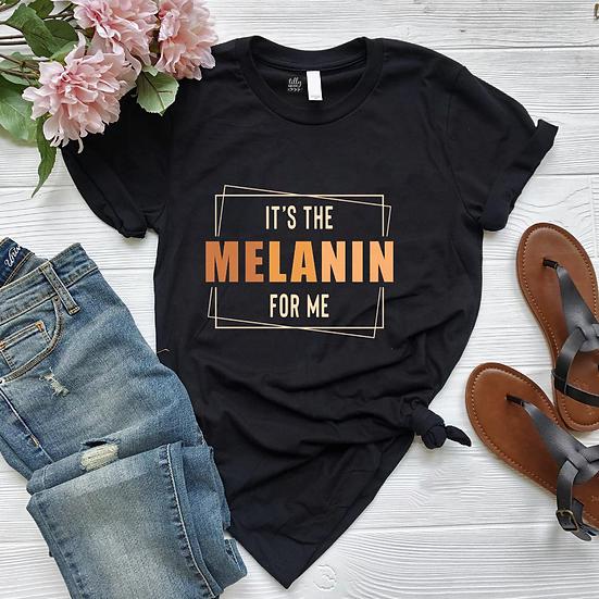 It's the Melanin For Me T-Shirt