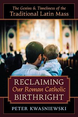 Book: Reclaiming Our Roman Catholic Birthright (Kwasniewski)