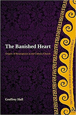 Book: The Banished Heart; Origins of Heteropraxis in the Catholic Church (Hull)
