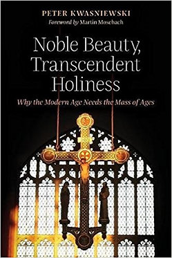 Book: Noble Beauty, Transcendent Holiness (Kwasniewski)