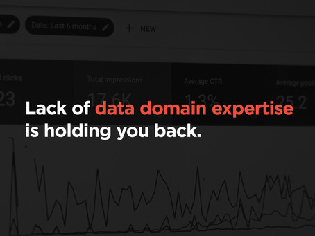 Why data domain expertise is constraining your growth