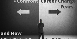 2 Steps to Confront your Career Change Fears (and How I Got Rid of One in 2 Minutes)