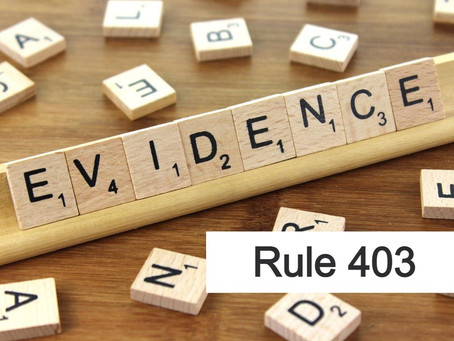 Conroe Criminal Defense Lawyer - Rules of Evidence Series RULE 403