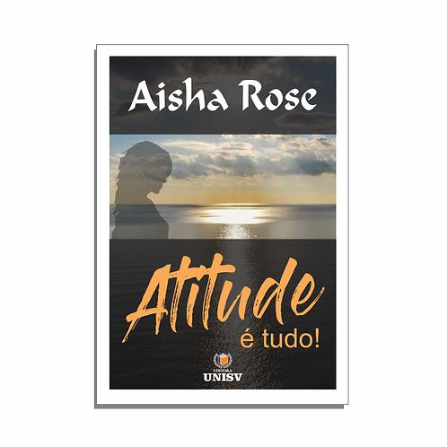 Atitude é Tudo - Aisha Rose