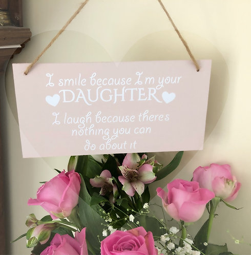 'I smile because I'm your daughter...' wooden sign