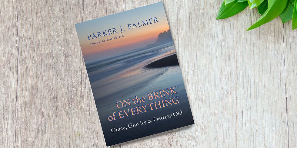 On The Brink of Everything- Grace, Gravity and Getting Old, by Parker Palmer