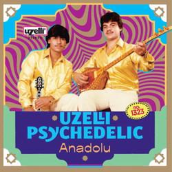 Uzelli Psychedelic Anadolu(albüm) - Akbaba İkilisi, Şeker Oğlan, Uzelli, 2017 (beste/güfte: anonim)