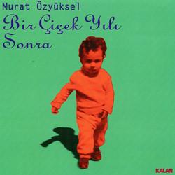 Murat Özyüksel - Bir Çiçek Yılı Sonra(albüm), Kalan Müzik, 1993 (beste: Murat Özyüksel, güfte: Afşar