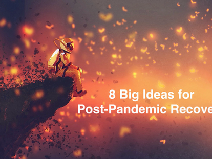 8 Big Ideas for post-Covid19 Recovery