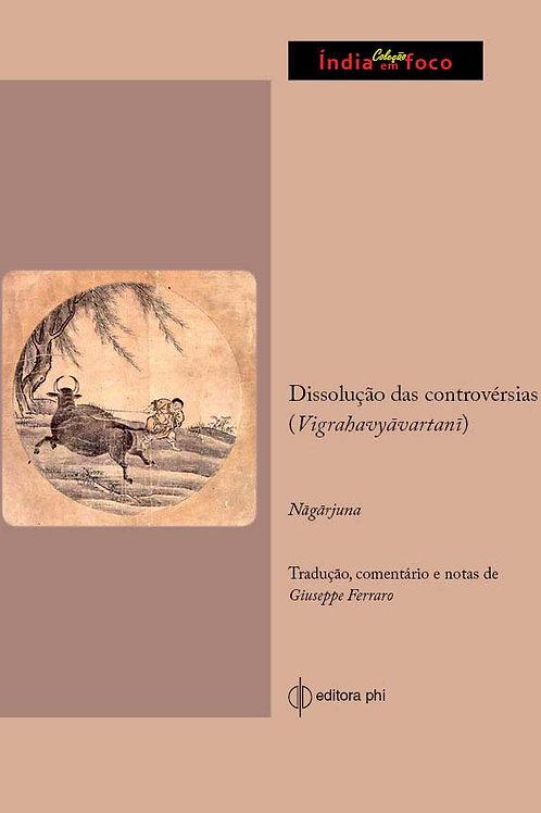 Dissolução das controvérsias - Nagarjuna  Giuseppe Ferraro editora Phi