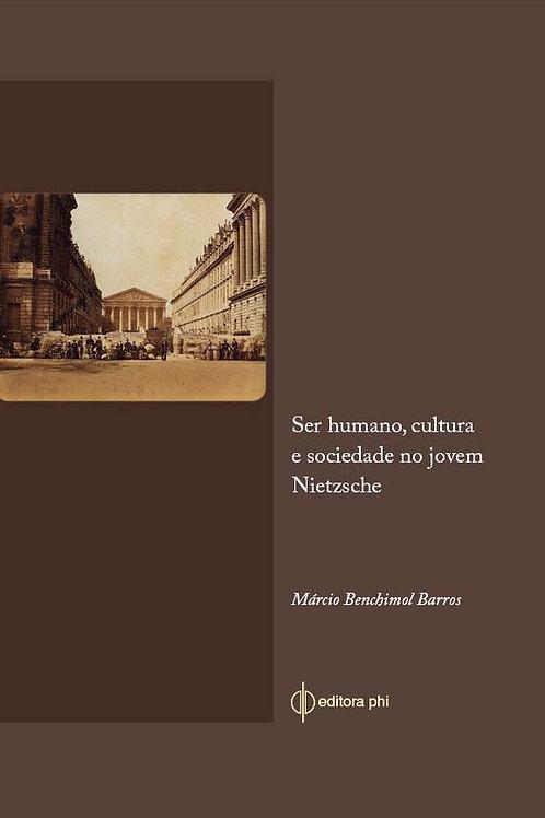 Ser humano cultura e sociedade no jovem Nietzsche Márcio Benchimol editora phi