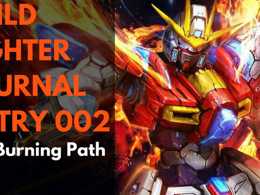 Build Fighter Journal Entry 002: The Burning Path!