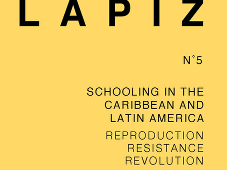 LÁPIZ N˚5: Schooling in the Caribbean and  Latin America: Reproduction,Resistance, Revolutio