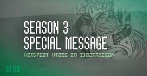 """""""Season 3 - Special Message"""""""