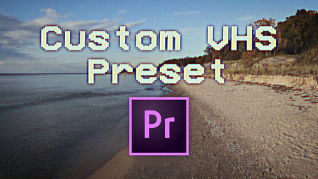 Super Easy Create Your Own VHS Preset in Adobe Premiere Tutorial!