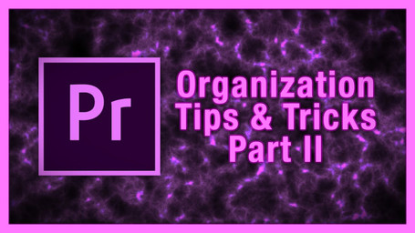 How to Stay Organized in Adobe Premiere! Tips and Tricks Part 2