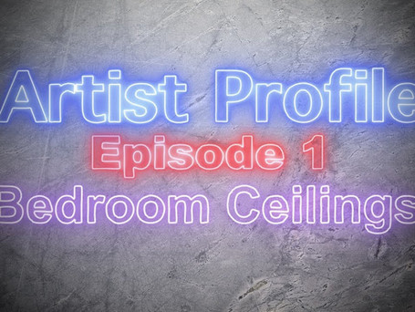 Artist Profile Episode 1: Bedroom Ceilings